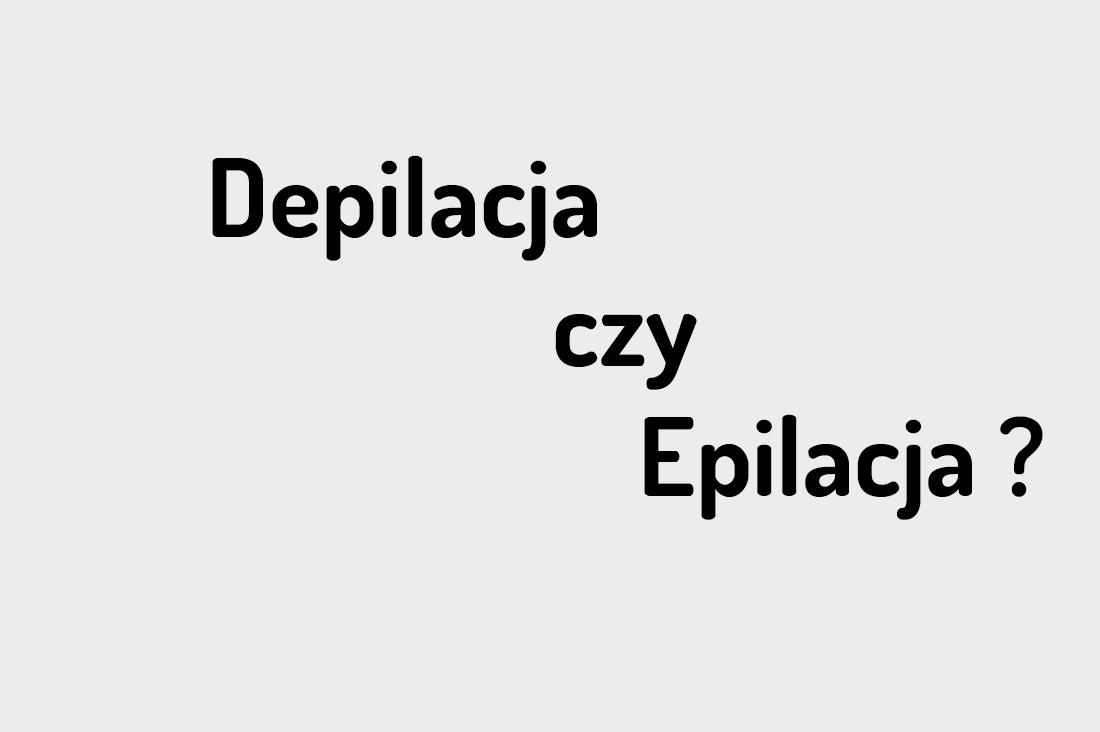 Depilacja czy epilacja ?